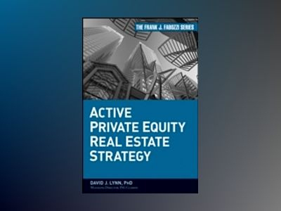 Active Private Equity Real Estate Strategy av David J. Lynn