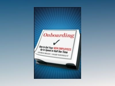 Onboarding: How to Get Your New Employees Up to Speed in Half the Time av George B. Bradt