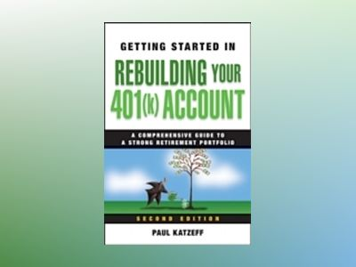 Getting Started in Rebuilding Your 401(k) Account, 2nd Edition av Paul Katzeff