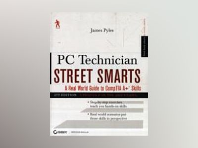 PC Technician Street Smarts: A Real World Guide to CompTIA A+ Skills, Updat av James Pyles