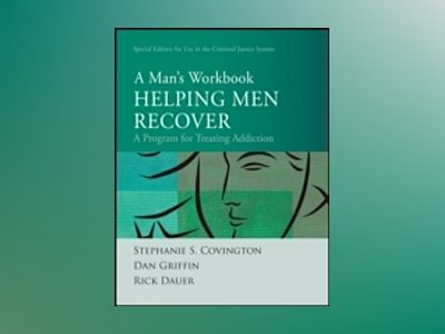 Helping Men Recover: A Man's Workbook, Special Edition for the Criminal Jus av Stephanie S. Covington