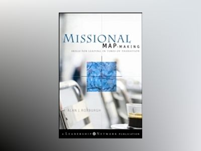 Missional Map-Making: Skills for Leading in Times of Transition av Alan Roxburgh