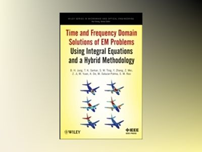 Time and Frequency Domain Solutions of EM Problems: Using Integral Equation av Baek Ho Jung