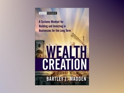 Wealth Creation: A Systems Mindset for Building and Investing in Businesses av Bartley J. Madden