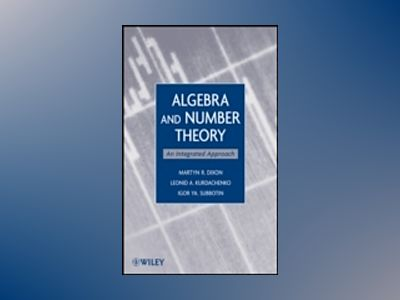 Algebra and Number Theory: An Integrated Approach av Martyn Dixon
