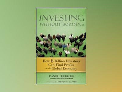 Investing Without Borders: How Six Billion Investors Can Find Profits in th av Daniel Frishberg