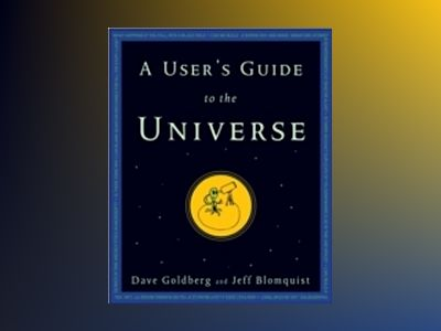A User's Guide to the Universe: Surviving the Perils of Black Holes, Time P av Dave Goldberg