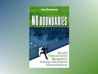No Boundaries: How to Use Time and Labor Management Technology to Win the R av L. Disselkamp