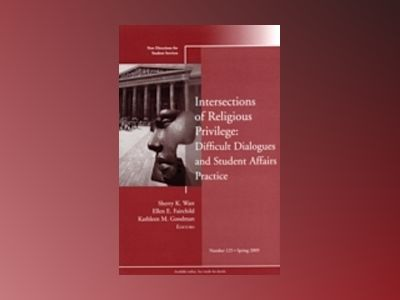 Intersections of Religious Privilege: Difficult Dialogues and Student Affai av Student Services
