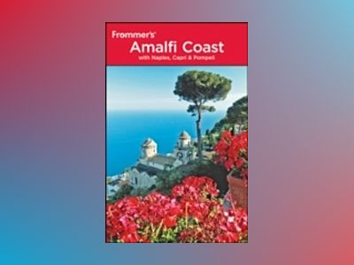 Frommer's The Amalfi Coast with Naples, Capri and Pompeii, 3rd Edition av Alessandra de Rosa