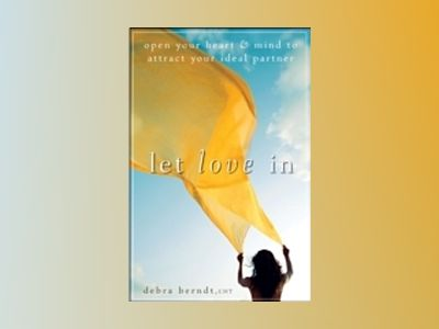 Let Love In: Open Your Heart and Mind to Attract Your Ideal Partner av Debra Berndt