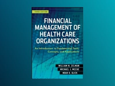 Financial Management of Health Care Organizations - An Introduction to Fund av William N. Zelman