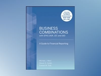 Business Combinations with SFAS 141 R, 157, and 160: A Guide to Financial R av Michael J. Mard