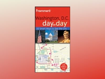 Frommer's Washington D.C. Day by Day, 2nd Edition av Lauren Paige Kennedy