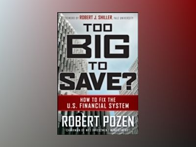 Too Big to Save? How to Fix the U.S. Financial System av Robert Pozen