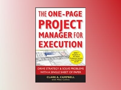 The One-Page Project Manager for Execution: Drive Strategy and Solve Proble av Clark A. Campbell