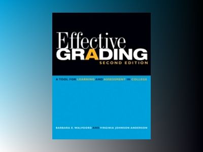 Effective Grading: A Tool for Learning and Assessment in College, 2nd Editi av Barbara E. Walvoord