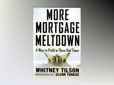 More Mortgage Meltdown: 6 Ways to Profit in These Bad Times av Whitney Tilson