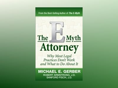 The E-Myth Attorney: Why Most Legal Practices Don't Work and What to Do Abo av Michael E. Gerber