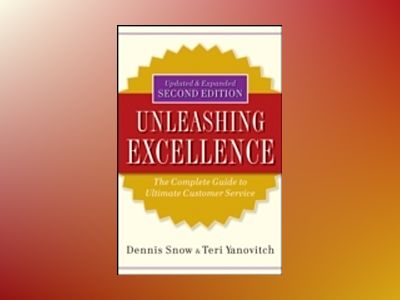 Unleashing Excellence: The Complete Guide to Ultimate Customer Service, 2nd av D. Snow