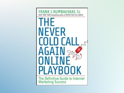 The Never Cold Call Again Online Playbook: The Definitive Guide to Internet av Frank J. Rumbauskas
