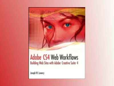 Adobe CS4 Web Workflows: Building Websites with Adobe Creative Suite 4 av Joseph W. Lowery