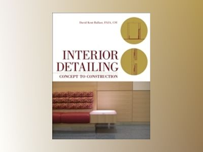 Interior Detailing: Concept to Construction av David Kent Ballast