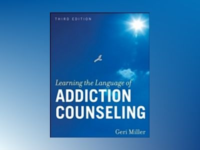 Learning the Language of Addiction Counseling, 3rd Edition av Geri Miller