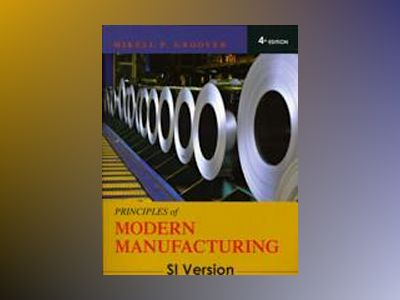 Principles of Modern Manufacturing, International Student Version , 4th Edi av Mikell P. Groover