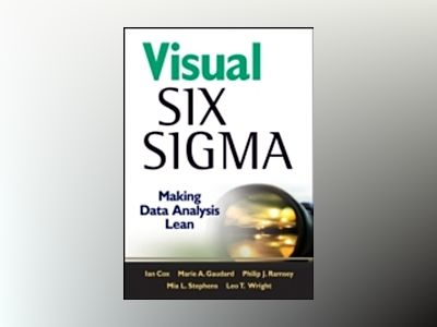 Visual Six Sigma: Making Data Analysis Lean av Ian Cox