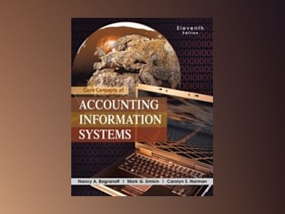 Core Concepts of Accounting Information Systems, 11th Edition av Nancy A. Bagranoff