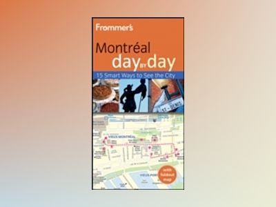 Frommer's Montreal Day by Day, 2nd Edition av Leslie Brokaw