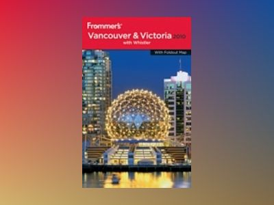Frommer's Vancouver and Victoria 2010 av Donald Olson