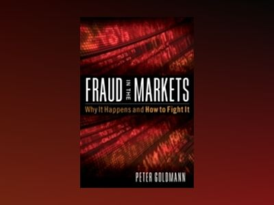 Fraud in the Markets: Why It Happens and How to Fight It av Peter Goldmann