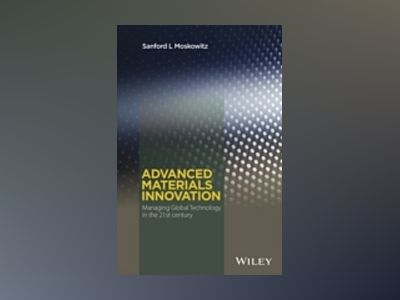 Technological Innovation of Advanced Materials av Sanford L. Moskowitz
