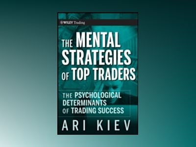 The Mental Strategies of Top Traders : The Psychological Determinants of Tr av Ari Kiev