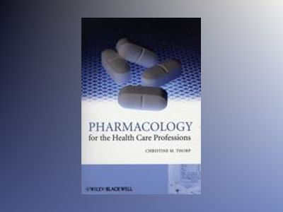 Pharmacology for the Health Care Professions av Christine Thorp