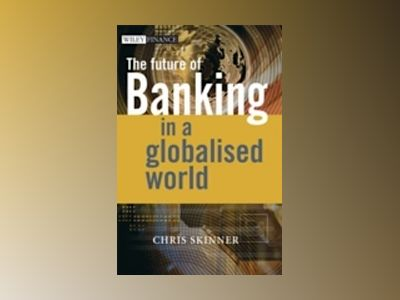 The Future of Banking In a Globalised World av Chris Skinner