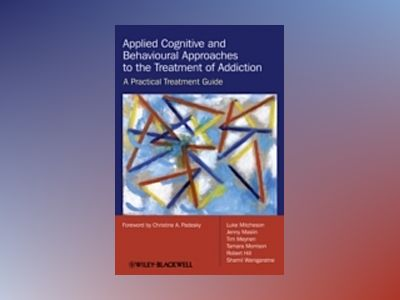 Applied Cognitive and Behavioural Approaches to the Treatment of Addiction: av Luke Mitcheson