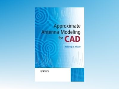 Approximate Antenna Modeling for CAD av Hubregt Visser