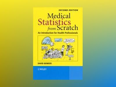 Medical Statistics from Scratch, 2nd Edition av David Bowers