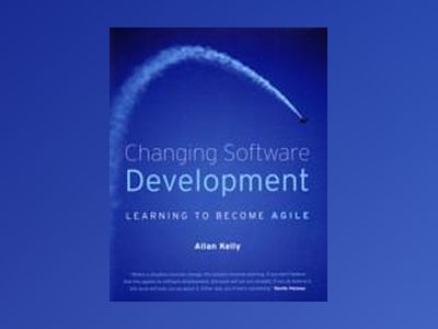 Changing Software Development: Learning to Become Agile av Allan Kelly