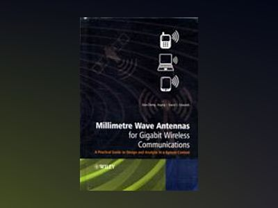 Millimetre Wave Antennas for Gigabit Wireless Communications: A Practical G av Kao-Cheng Huang