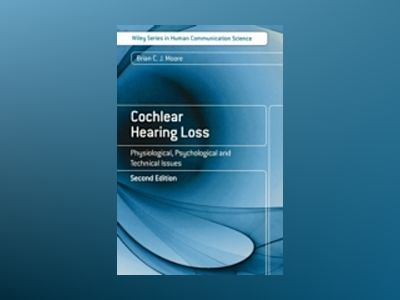 Cochlear Hearing Loss: Physiological, Psychological and Technical Issues, 2 av Brian Moore