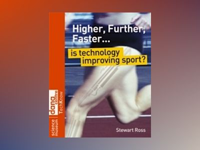 Higher, Further, Faster: Is Technology Improving Sport? av Stewart Ross