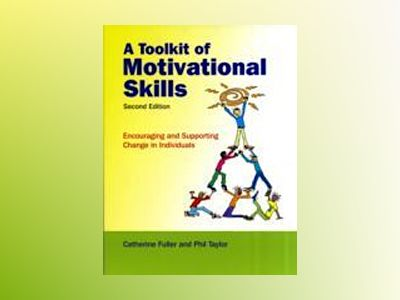 A Toolkit of Motivational Skills: Encouraging and Supporting Change in Indi av Catherine Fuller