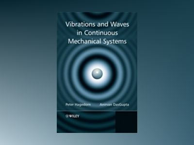 Vibrations and Waves in Continuous Mechanical Systems av Peter Hagedorn