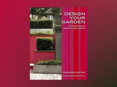 Design Your Garden: 10 simple steps to transform your garden av Caroline Tilston
