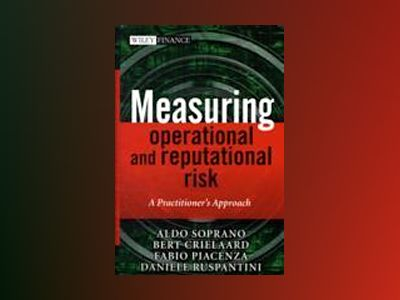 Measuring Operational and Reputational Risk: A Practitioner's Approach av Aldo Soprano