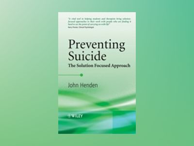 Preventing Suicide: The Solution Focused Approach av John Henden